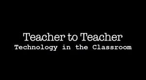 Teacher to Teacher - Technology